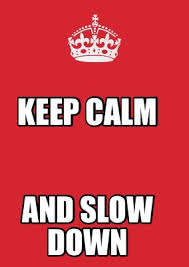 Slow down1